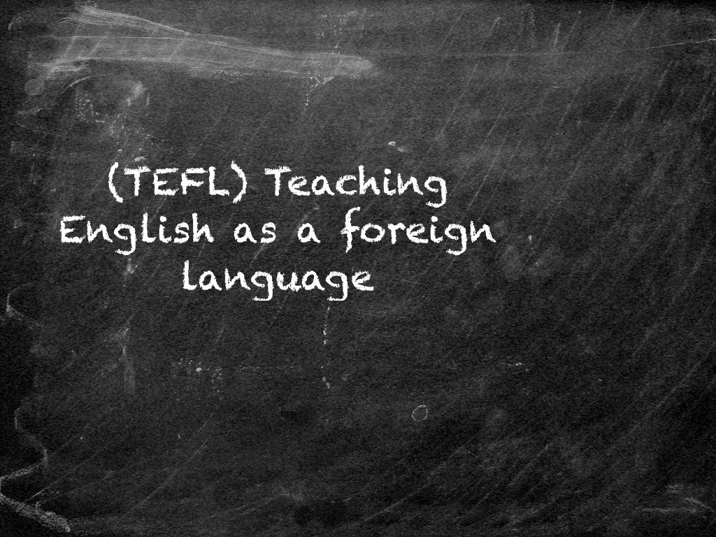 TEFL Teaching English as a Foreign Language